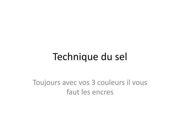 Technique du sel