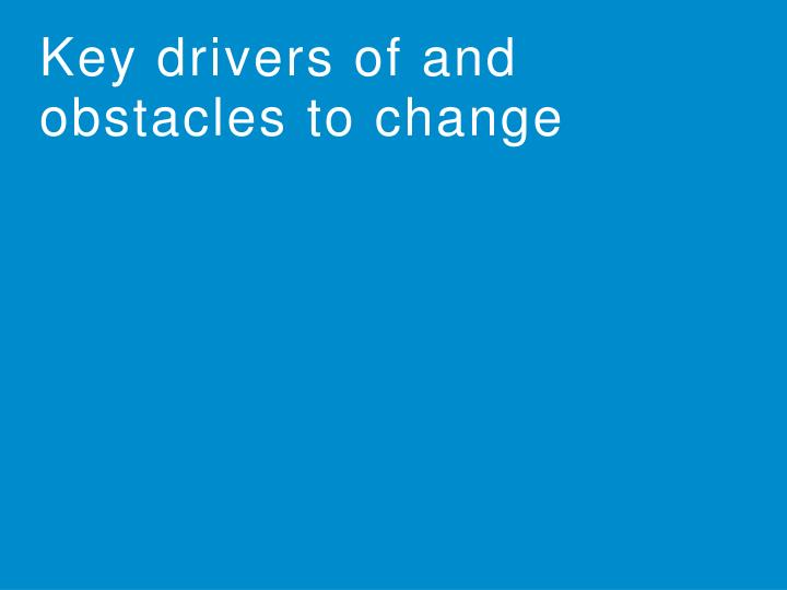 Key drivers of and obstacles to change