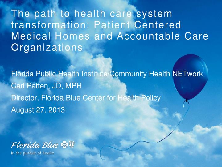 The path to health care system transformation: Patient Centered Medical Homes and Accountable Care O...