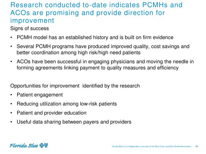 Research conducted to-date indicates PCMHs and ACOs are promising and provide direction for improvement
