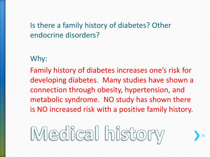Is there a family history of diabetes? Other endocrine disorders?