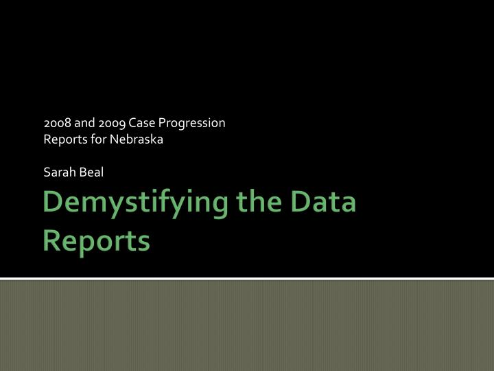 2008 and 2009 case progression reports for nebraska sarah beal