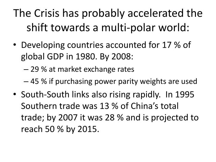 The Crisis has probably accelerated the shift towards a multi-polar world: