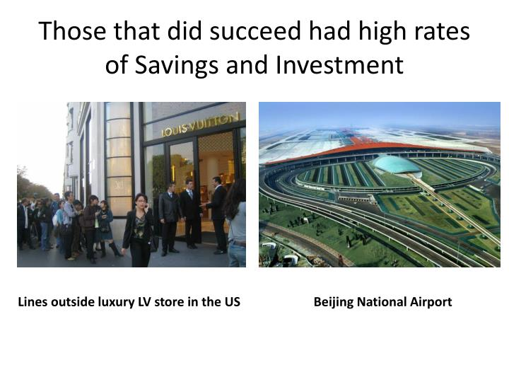 Those that did succeed had high rates of Savings and Investment