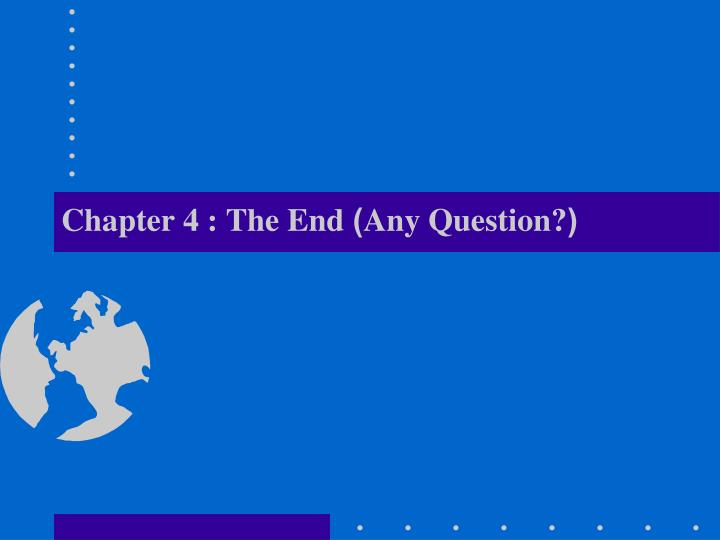 Chapter 4 : The End