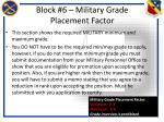 block 6 military grade placement factor