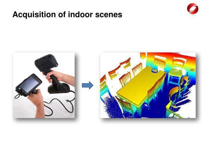 Acquisition of indoor scenes