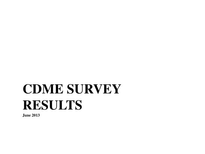 Cdme survey results june 2013