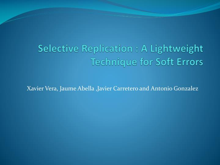 Selective Replication : A Lightweight Technique for Soft Errors