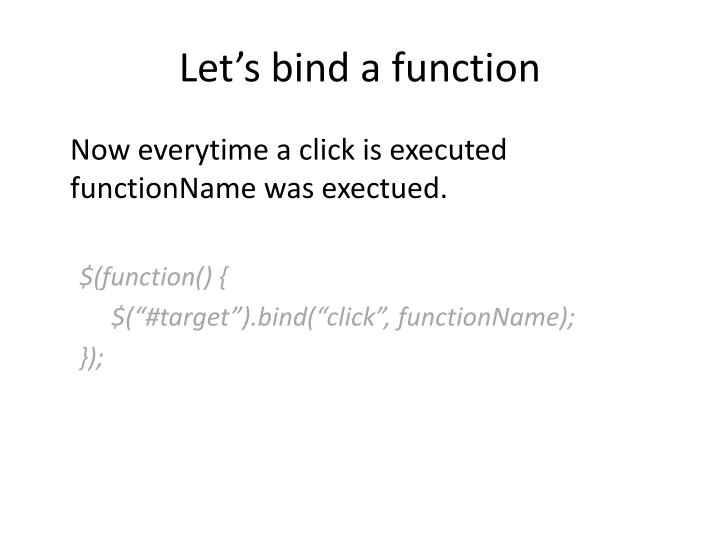 Let's bind a function