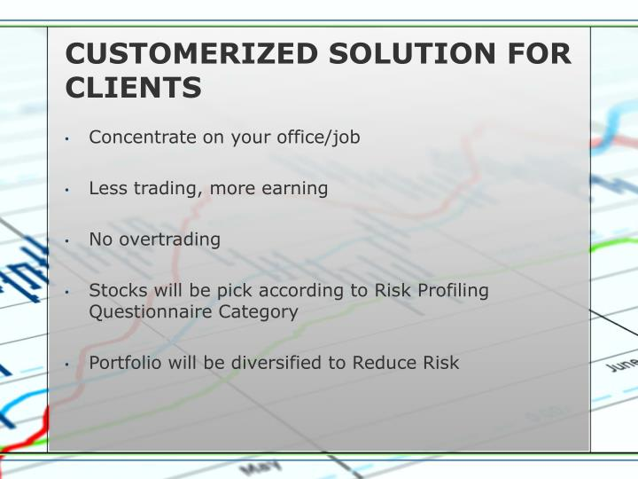 CUSTOMERIZED SOLUTION FOR CLIENTS