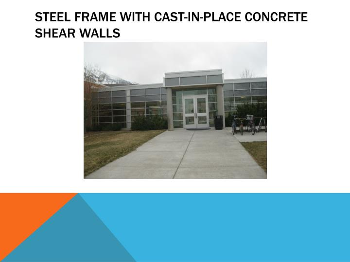 Steel Frame with Cast-In-Place Concrete Shear Walls