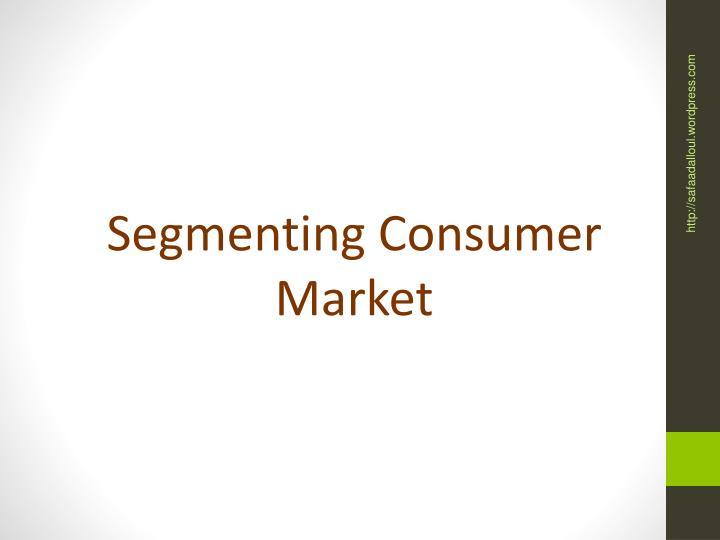 Segmenting Consumer Market