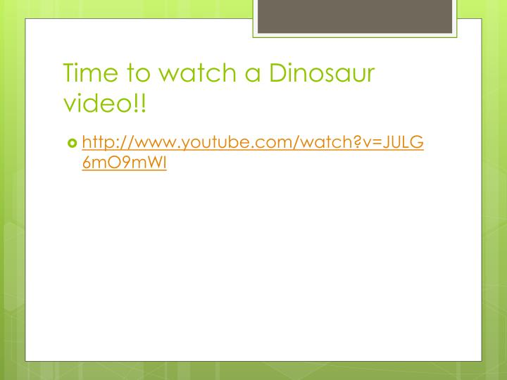 Time to watch a Dinosaur video!!