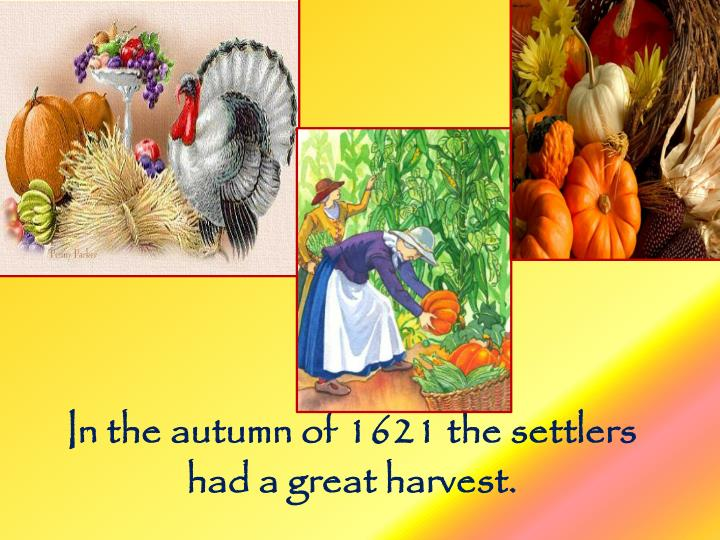 In the autumn of 1621 the settlers had a great harvest.