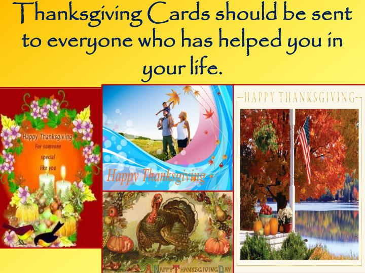 Thanksgiving Cards should be sent to everyone who has helped you in your life.