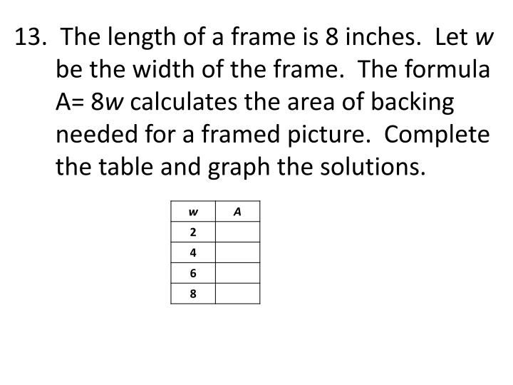 13.  The length of a frame is 8 inches.  Let