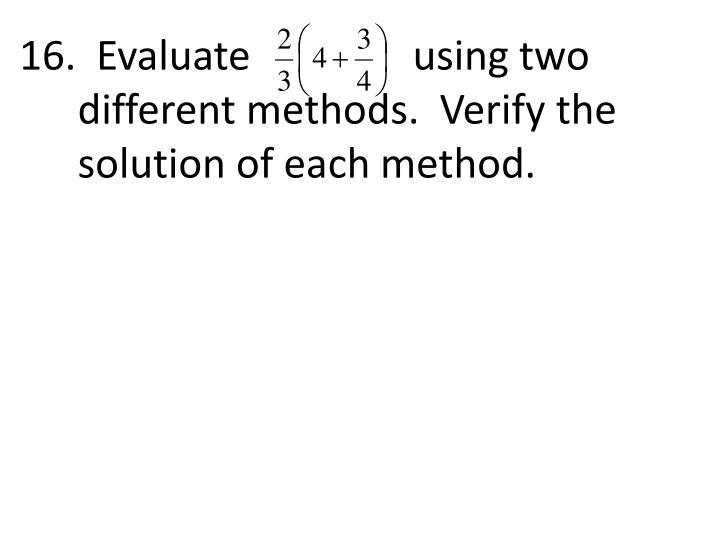 16.  Evaluate                using two different methods.  Verify the solution of each method.
