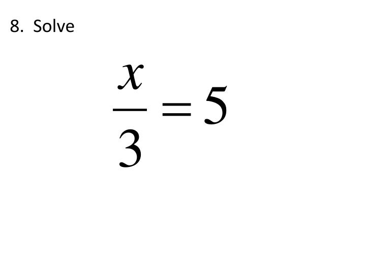 8.  Solve