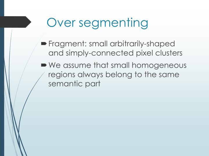 Over segmenting