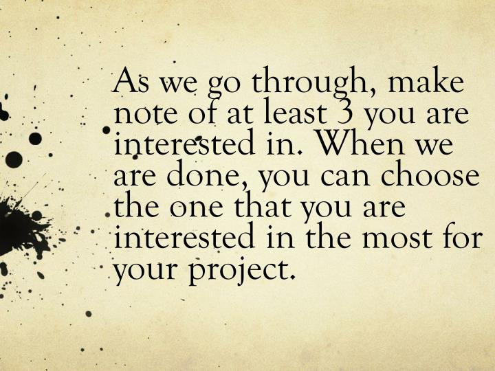 As we go through, make note of at least 3 you are interested in. When we are done, you can choose th...
