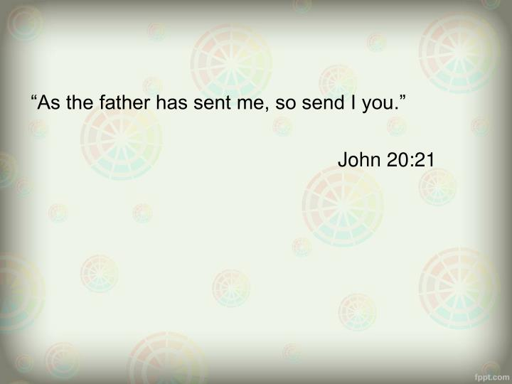 """""""As the father has sent me, so send I you."""""""