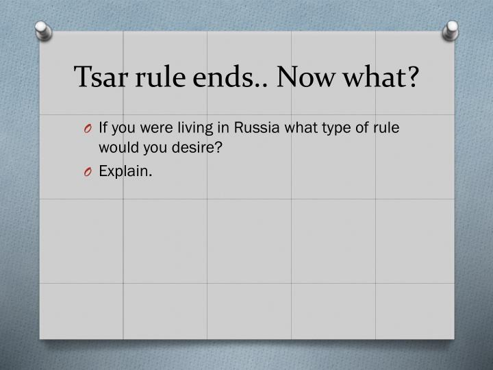 Tsar rule ends.. Now what?