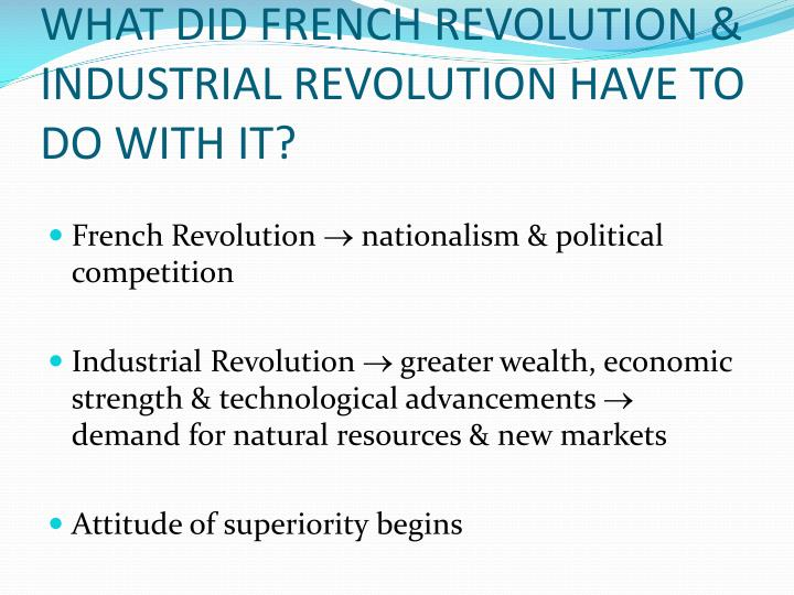 WHAT DID FRENCH REVOLUTION & INDUSTRIAL REVOLUTION HAVE TO DO WITH IT?