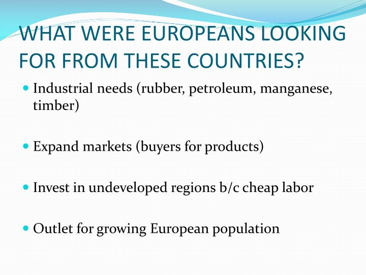 WHAT WERE EUROPEANS LOOKING FOR FROM THESE COUNTRIES?