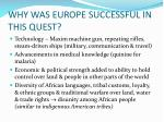 why was europe successful in this quest