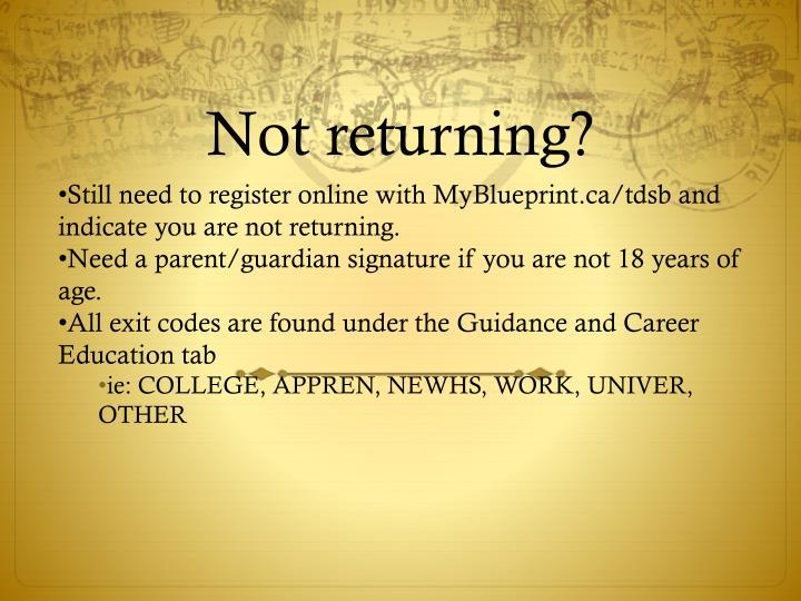 Not returning?