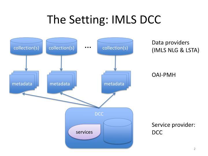 The Setting: IMLS DCC