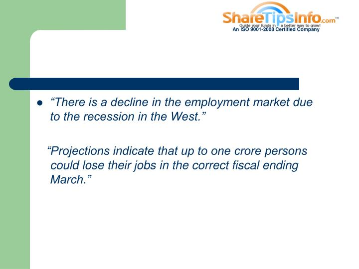 """""""There is a decline in the employment market due to the recession in the West."""""""