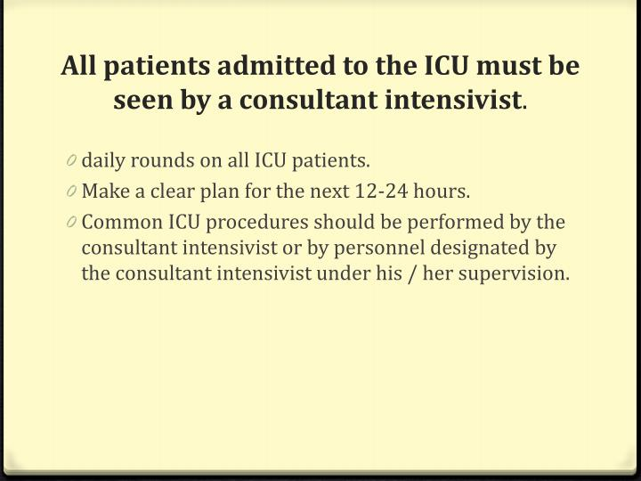 All patients admitted to the ICU must be seen by a consultant