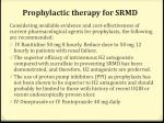 prophylactic therapy for srmd
