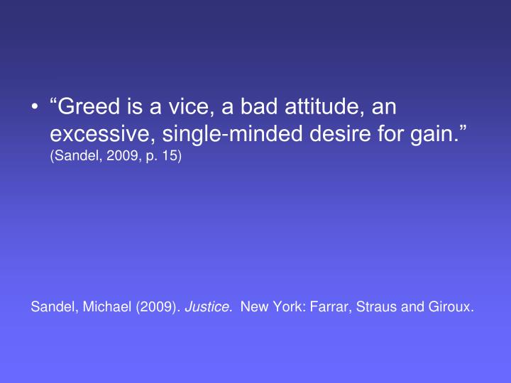 """Greed is a vice, a bad attitude, an excessive, single-minded desire for gain."""