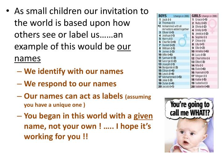 As small children our invitation to the world is based upon how others see or label us……an example of this would be