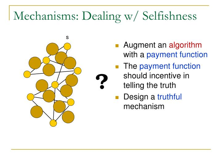 Mechanisms: Dealing w/ Selfishness