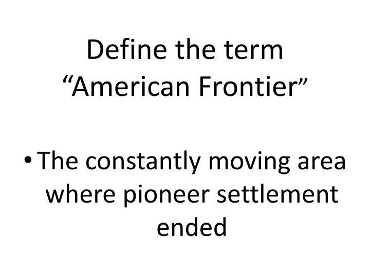 "Define the term ""American Frontier"