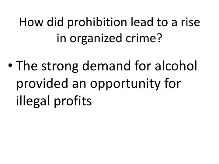 How did prohibition lead to a rise in organized crime?