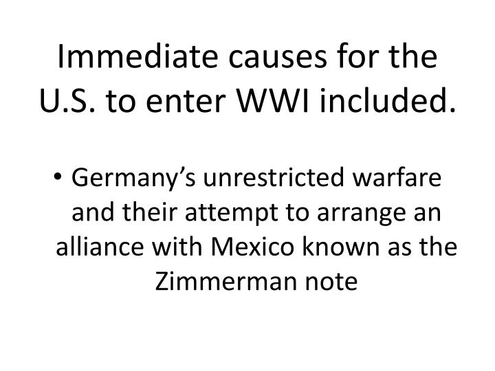 Immediate causes for the U.S. to enter WWI included.