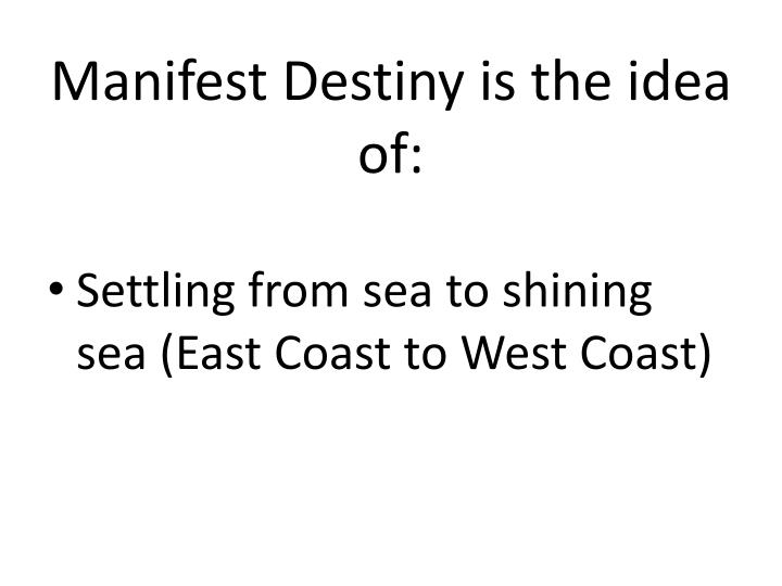 Manifest Destiny is the idea of: