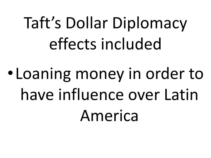 Taft's Dollar Diplomacy effects included