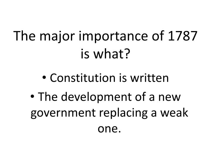 The major importance of 1787 is what?