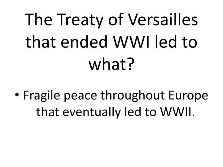 The Treaty of Versailles that ended WWI led to what?