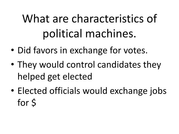 What are characteristics of political machines.