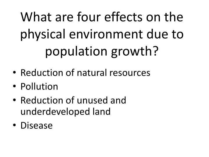 What are four effects on the physical environment due to population growth?