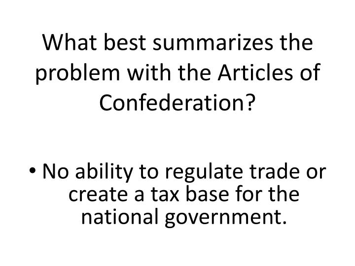 What best summarizes the problem with the Articles of Confederation?