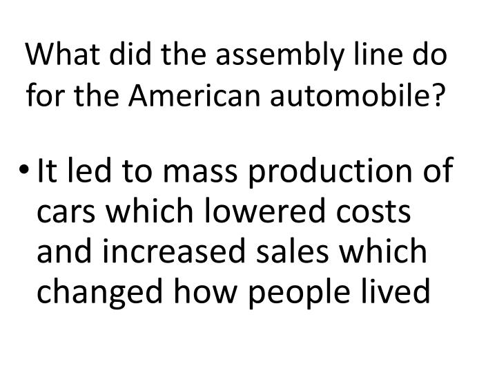 What did the assembly line do for the American automobile?
