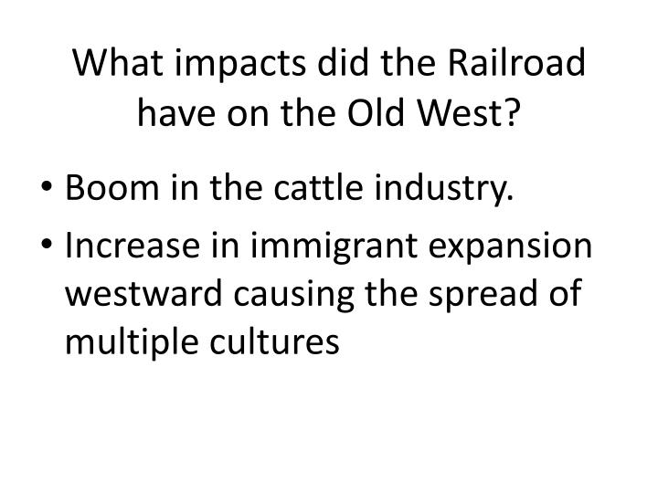 What impacts did the Railroad have on the Old West?